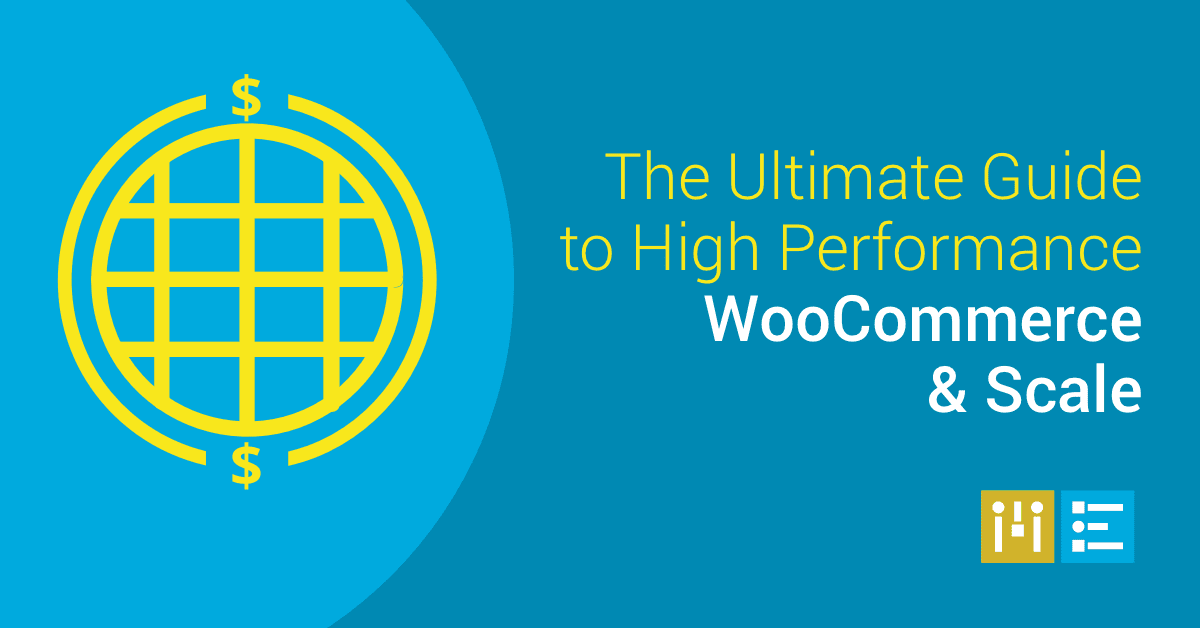 The Ultimate Guide to High Performance WooCommerce & Scale